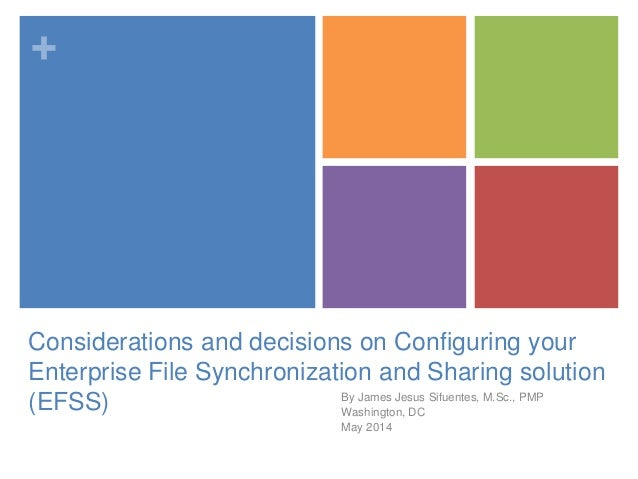 + Considerations and decisions on Configuring your Enterprise File Synchronization and Sharing solution (EFSS) By James Je...