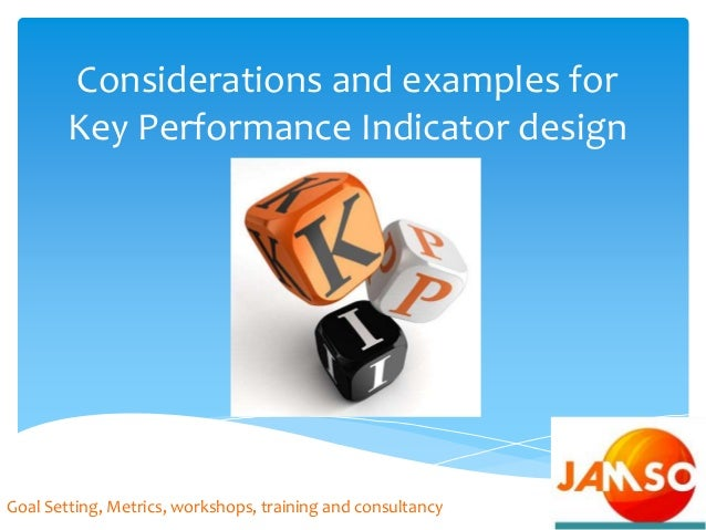 Considerations and examples for Key Performance Indicator design Goal Setting, Metrics, workshops, training and consultancy