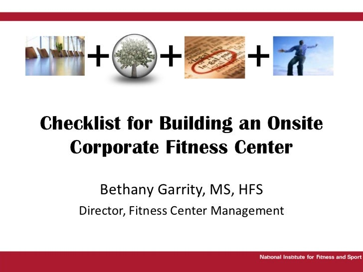 Bethany Garrity, MS, HFS<br />Director, Fitness Center Management<br />Checklist for Building an Onsite Corporate Fitness ...