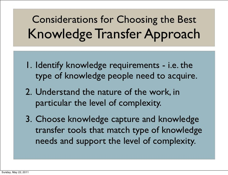 Considerations for Choosing the Best                   Knowledge Transfer Approach                 1. Identify knowledge r...