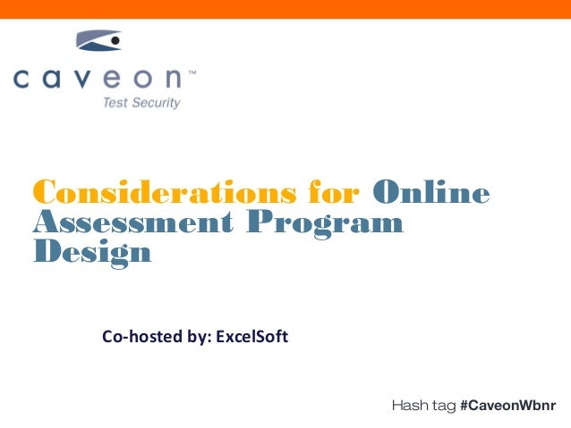 Considerations for OnlineAssessment ProgramDesign   Co-hosted by: ExcelSoft                             Hash tag #CaveonWbnr