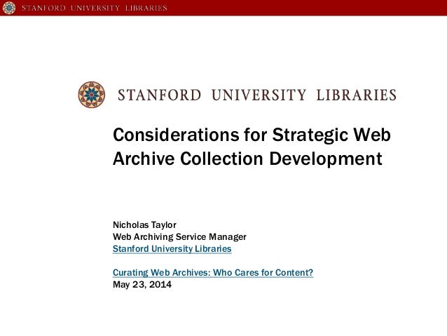 Considerations for Strategic Web Archive Collection Development Nicholas Taylor Web Archiving Service Manager Stanford Uni...