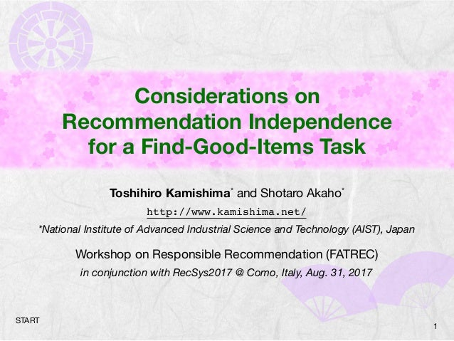 Considerations on Recommendation Independence for a Find-Good-Items Task Toshihiro Kamishima* and Shotaro Akaho*  http://w...