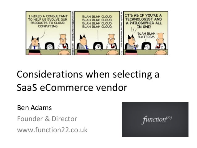 Considerations when selecting a SaaS eCommerce vendor Ben Adams Founder & Director www.function22.co.uk