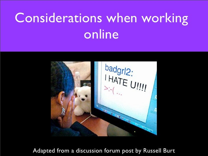 Considerations when working            online       Adapted from a discussion forum post by Russell Burt