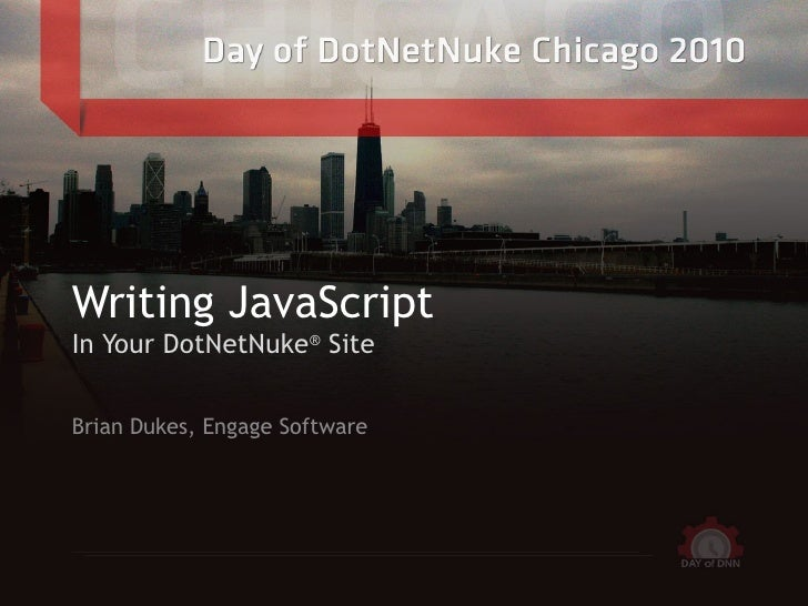 <ul>Writing JavaScript In Your DotNetNuke ®  Site </ul><ul>Brian Dukes, Engage Software </ul>