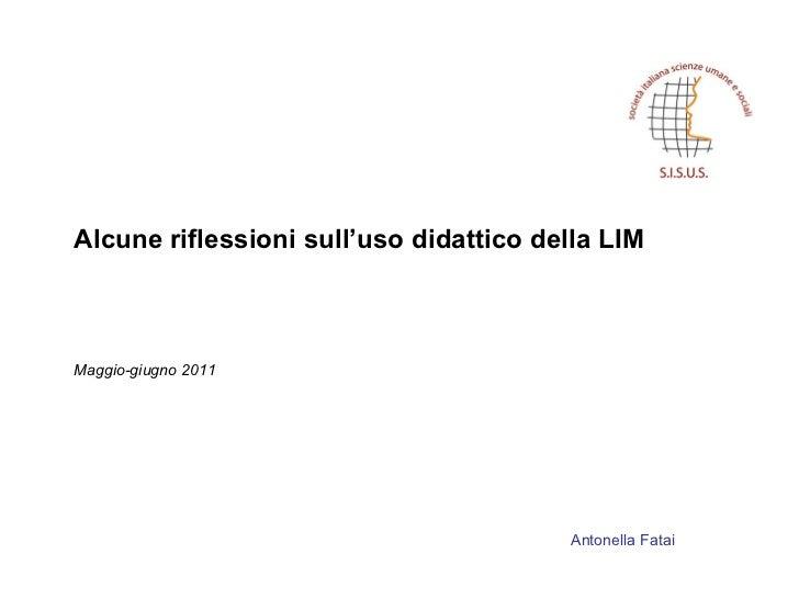 Alcune riflessioni sull'uso didattico della LIM  Maggio-giugno 2011 Antonella Fatai