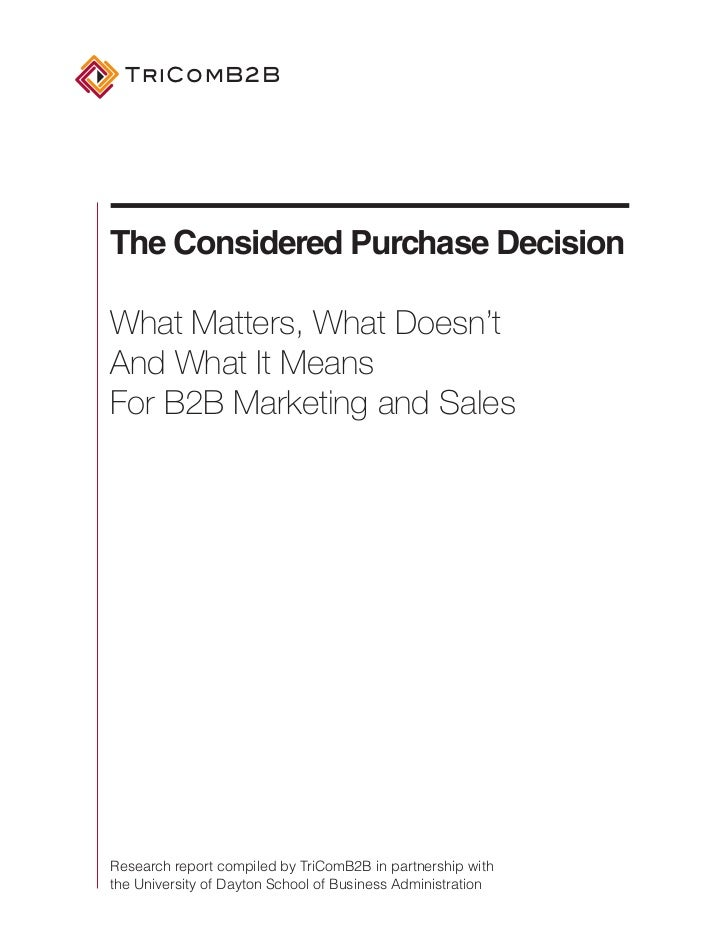 TriComB2BThe Considered Purchase DecisionWhat Matters, What Doesn'tAnd What It MeansFor B2B Marketing and SalesResearch re...