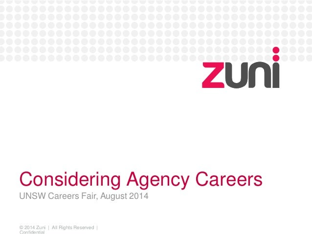 Considering Agency Careers  UNSW Careers Fair, August 2014  © 2014 Zuni | All Rights Reserved |  Confidential