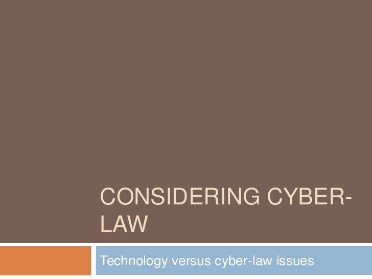 Considering cyber-law<br />Technology versus cyber-law issues<br />
