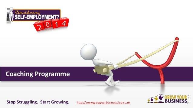 Coaching Programme  Stop Struggling. Start Growing.  http://www.growyourbusinessclub.co.uk  1