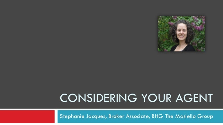 CONSIDERING YOUR AGENTStephanie Jacques, Broker Associate, BHG The Masiello Group