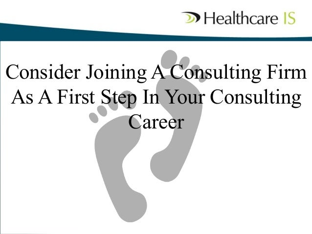 Consider Joining A Consulting Firm As A First Step In Your Consulting Career