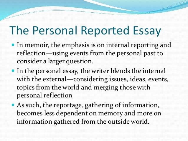 memoir personal essays Because the personal memoir is more demanding than the personal essay, for both writer and reader, it doesn't fit into introductory courses as well as the personal.
