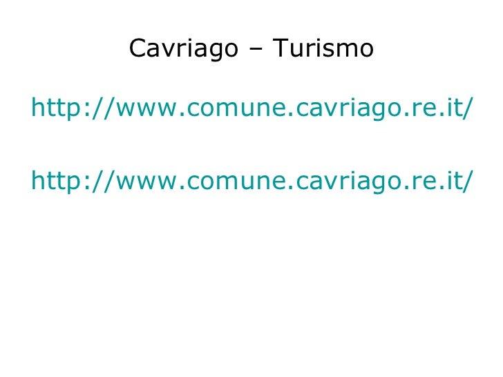 Cavriago – Turismo <ul><li>http://www.comune.cavriago.re.it/ </li></ul><ul><li>http://www.comune.cavriago.re.it/page.asp?I...