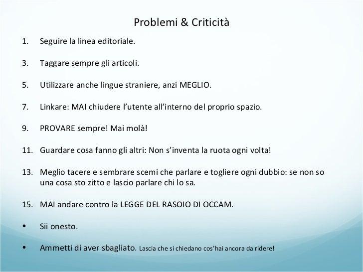 Problemi & Criticità <ul><li>Seguire la linea editoriale. </li></ul><ul><li>Taggare sempre gli articoli. </li></ul><ul><li...