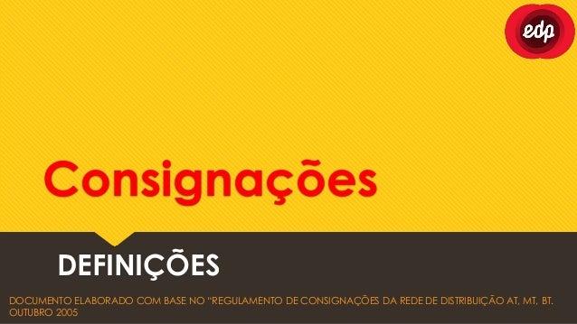 """Consignações        DEFINIÇÕESDOCUMENTO ELABORADO COM BASE NO """"REGULAMENTO DE CONSIGNAÇÕES DA REDE DE DISTRIBUIÇÃO AT, MT,..."""