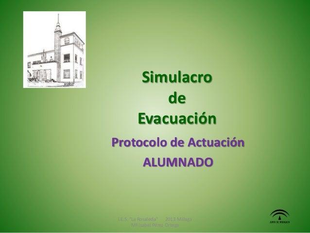 """Simulacro de Evacuación Protocolo de Actuación ALUMNADO I.E.S. """"La Rosaleda"""" 2013 Málaga Mª Isabel Pérez Ortega"""