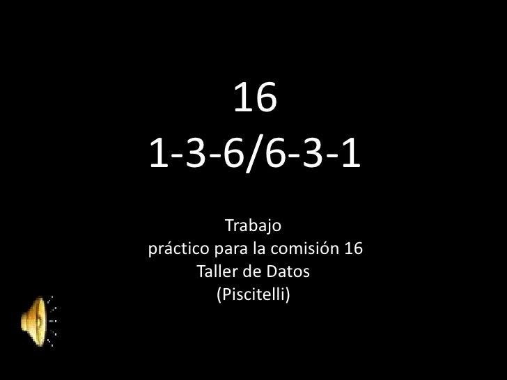 161-3-6/6-3-1<br />Trabajo<br /> práctico para la comisión 16<br />Taller de Datos<br />(Piscitelli)<br />