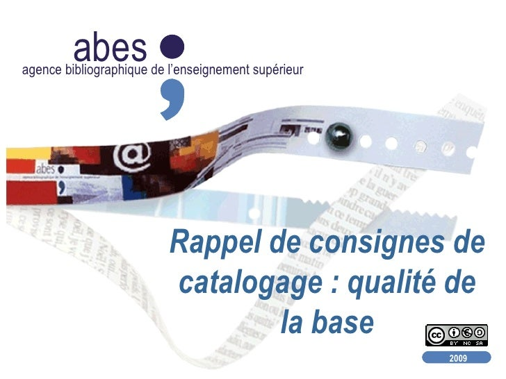 Rappel de consignes de catalogage : qualité de la base abes agence bibliographique de l'enseignement supérieur 2009