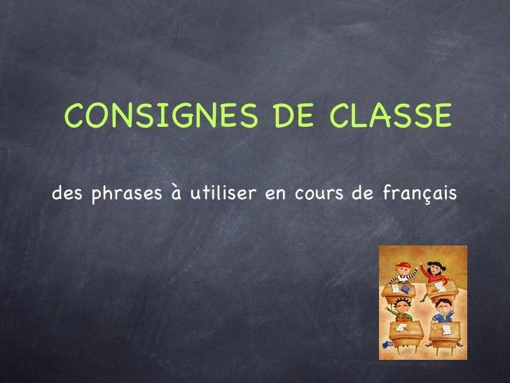 CONSIGNES DE CLASSE des phrases à utiliser en cours de français