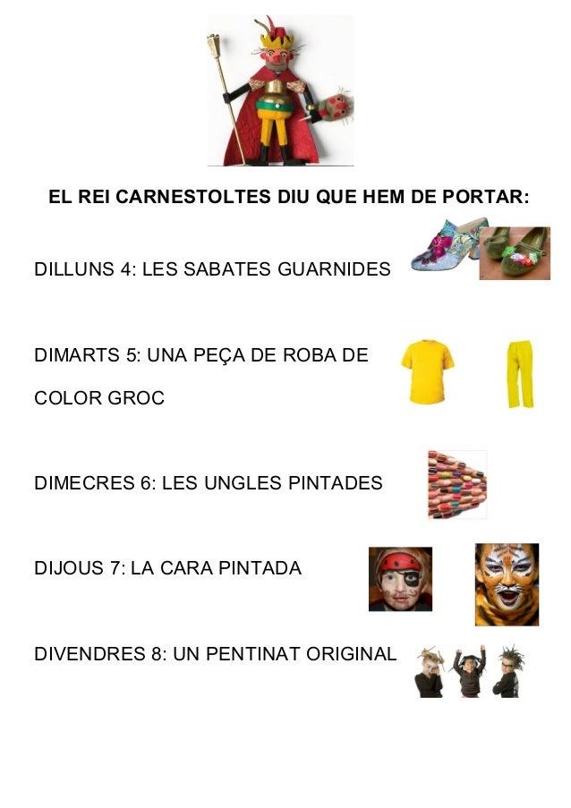 EL REI CARNESTOLTES DIU QUE HEM DE PORTAR:DILLUNS 4: LES SABATES GUARNIDESDIMARTS 5: UNA PEÇA DE ROBA DECOLOR GROCDIMECRES...
