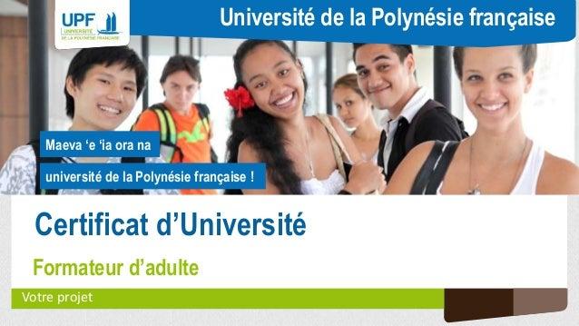 université de la Polynésie française ! Maeva 'e 'ia ora na Université de la Polynésie française Certificat d'Université Fo...