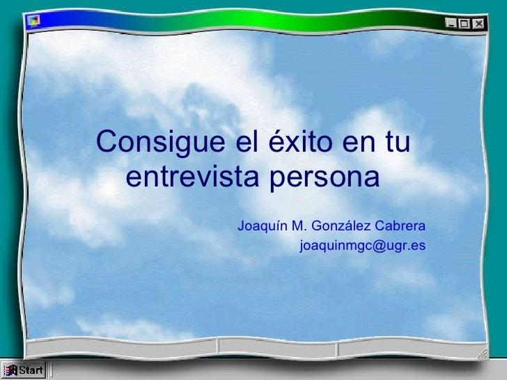 Consigue el éxito en tu entrevista persona Joaquín M. González Cabrera [email_address]