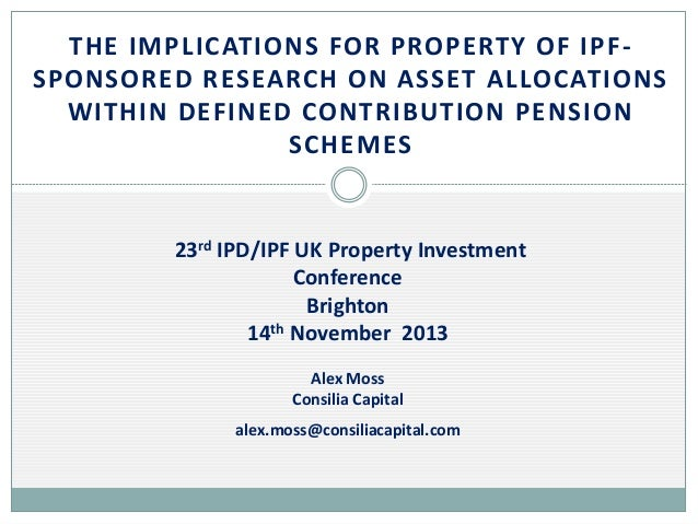 THE IMPLICATIONS FOR PROPERTY OF IPF SPONSORED RESEARCH ON ASSET ALLOCATIONS WITHIN DEFINED CONTRIBUTION PENSION SCHEMES  ...