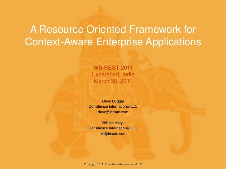 A Resource Oriented Framework for Context-Aware Enterprise ApplicationsWS-REST 2011Hyderabad, IndiaMarch 28, 2011<br />Dav...