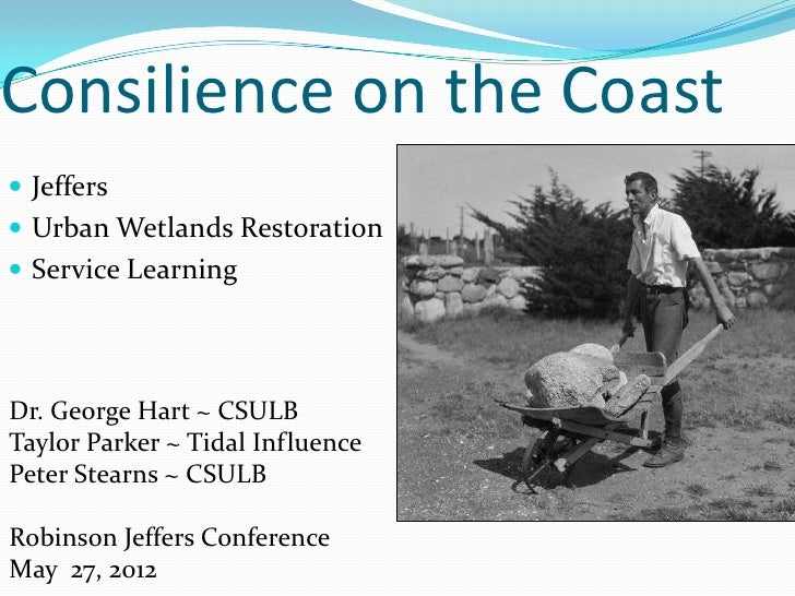Consilience on the Coast Jeffers Urban Wetlands Restoration Service LearningDr. George Hart ~ CSULBTaylor Parker ~ Tida...