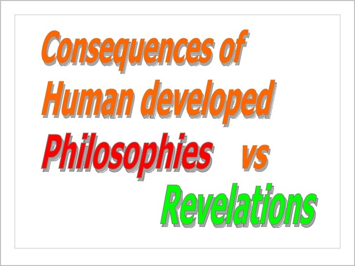 Consequences of Human developed Philosophies Revelations vs