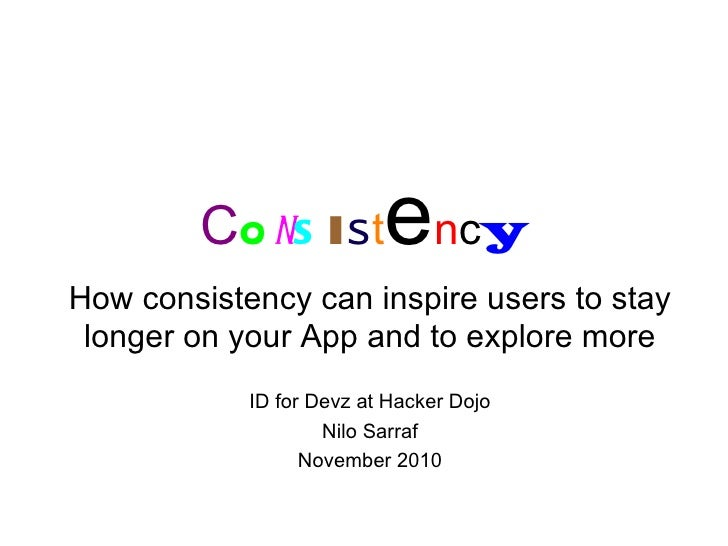 C o n s i s t e n c y How consistency can inspire users to stay longer on your App and to explore more ID for Devz at Hack...