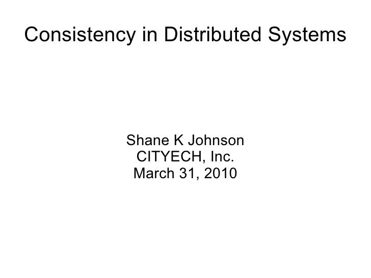 Consistency in Distributed Systems Shane K Johnson CITYECH, Inc. March 31, 2010