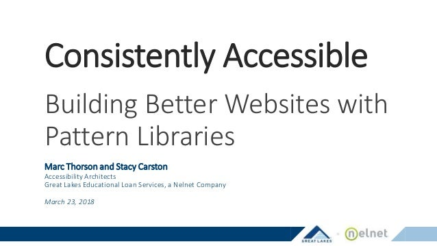 Consistently Accessible Building Better Websites with Pattern Libraries Marc Thorson and Stacy Carston Accessibility Archi...