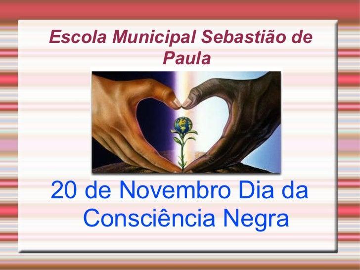Escola Municipal Sebastião de Paula 20 de Novembro Dia da Consciência Negra