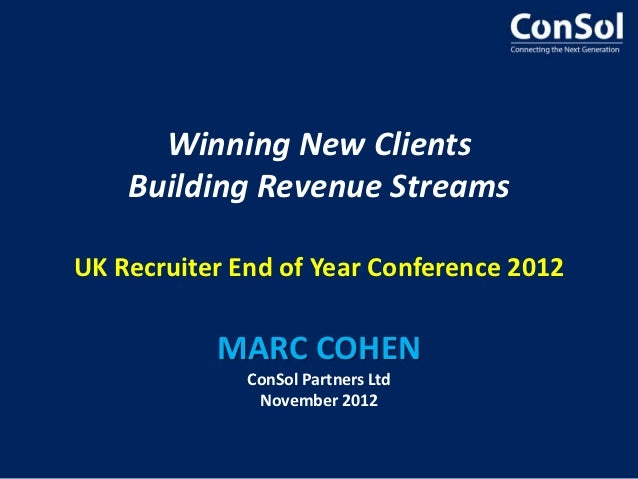 Winning New Clients    Building Revenue StreamsUK Recruiter End of Year Conference 2012           MARC COHEN              ...