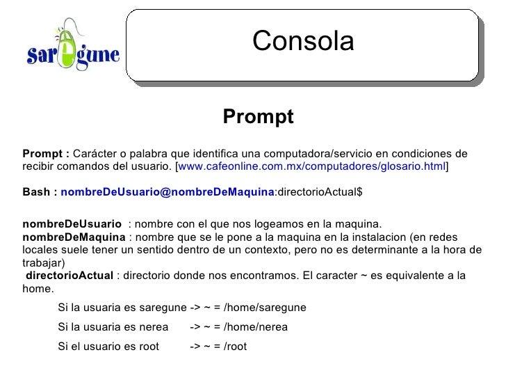 Consola <ul><ul><li>Prompt </li></ul></ul>Prompt :  Carácter o palabra que identifica una computadora/servicio en condicio...