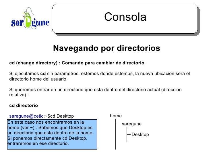 Consola <ul><ul><li>Navegando por directorios </li></ul></ul>cd (change directory) :  Comando para cambiar de directorio. ...
