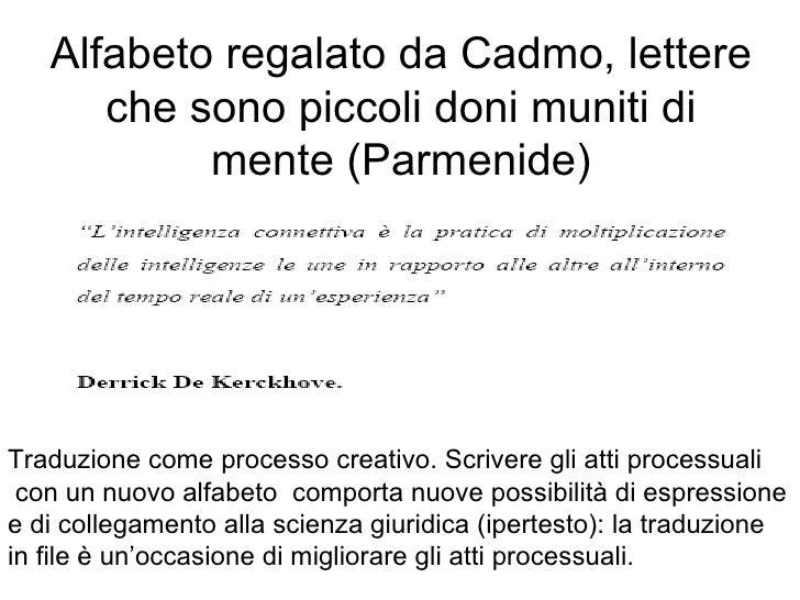 Alfabeto regalato da Cadmo, lettere che sono piccoli doni muniti di mente (Parmenide) Traduzione come processo creativo. S...