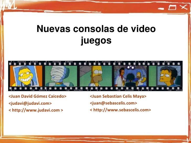 Nuevas consolas de video juegos<br /><Juan Sebastian Celis Maya><br /><juan@sebascelis.com><br />< http://www.sebascelis.c...