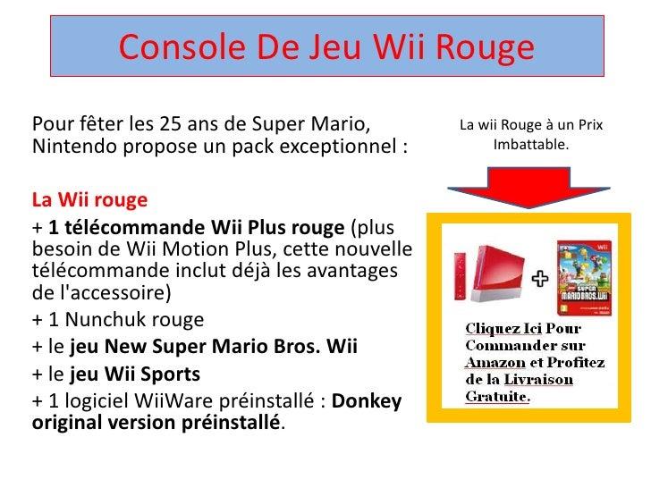 Console De JeuWii Rouge <br />Pour fêter les 25 ans de Super Mario, Nintendo propose un pack exceptionnel : <br />La Wii r...