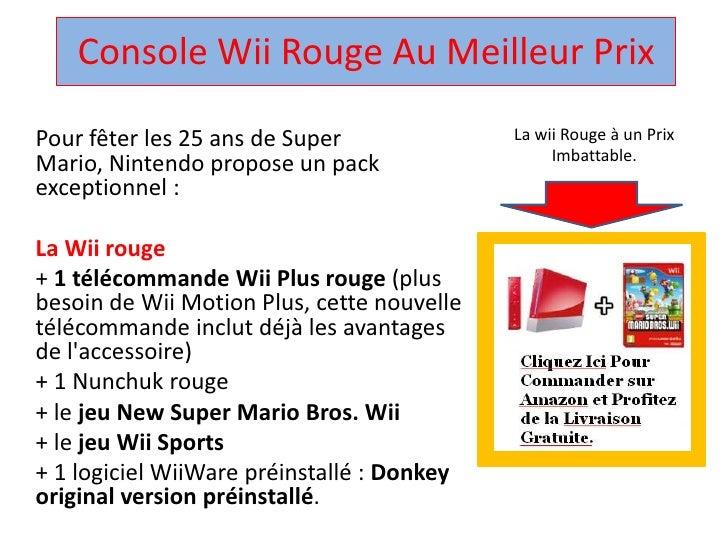Console WiiRouge Au Meilleur Prix<br />Pour fêter les 25 ans de Super Mario, Nintendo propose un pack exceptionnel : <br /...