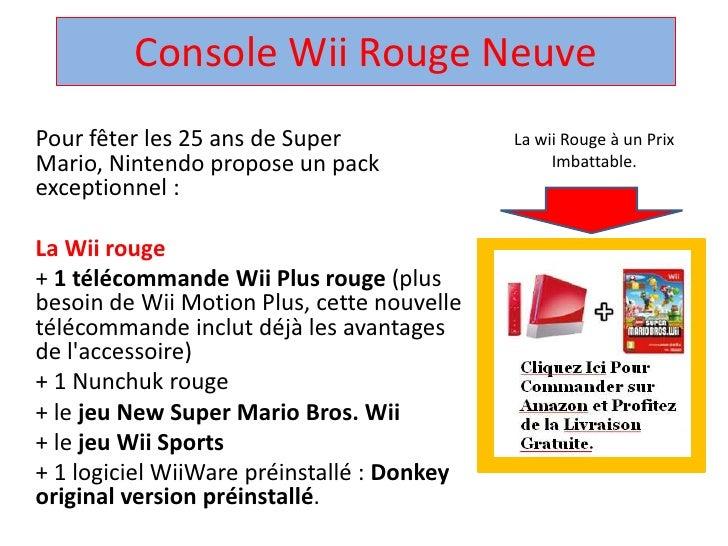 Console WiiRouge Neuve<br />Pour fêter les 25 ans de Super Mario, Nintendo propose un pack exceptionnel : <br />La Wii rou...