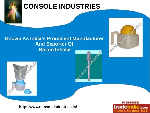 CONSOLE INDUSTRIES http://www.consoleindustries.in/ Known As India's Prominent Manufacturer And Exporter Of Steam Inhaler