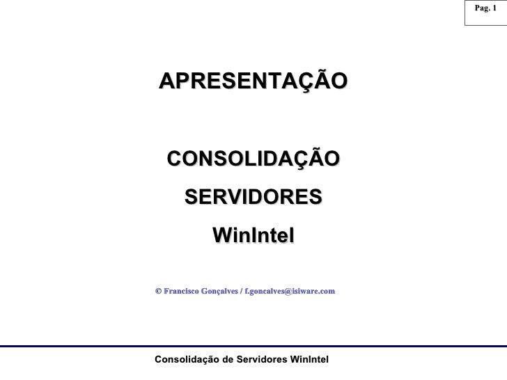 APRESENTAÇÃO CONSOLIDAÇÃO SERVIDORES WinIntel © Francisco Gonçalves / f.goncalves@isiware.com