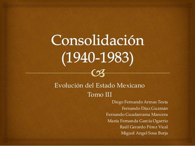 Evolución del Estado Mexicano Tomo III Diego Fernando Armas Texta Fernando Díaz Guzmán Fernando Guadarrama Mancera María F...