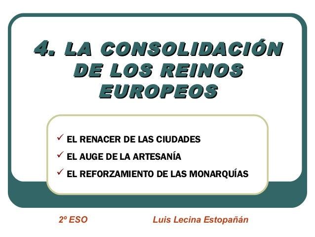 4. LA CONSOLIDACIÓN DE LOS REINOS EUROPEOS   EL RENACER DE LAS CIUDADES  EL AUGE DE LA ARTESANÍA  EL REFORZAMIENTO DE L...