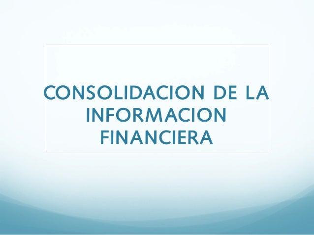 CONSOLIDACION DE LA   INFORM ACION     FINANCIERA