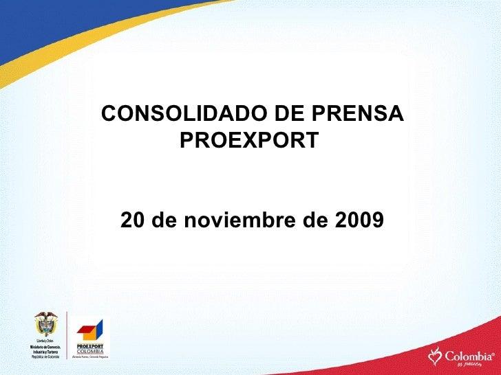 CONSOLIDADO DE PRENSA PROEXPORT  20 de noviembre de 2009